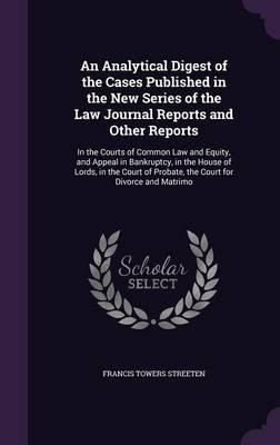 An Analytical Digest of the Cases Published in the New Series of the Law Journal Reports and Other Reports