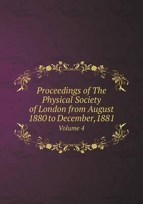 Proceedings of the Physical Society of London from August 1880 to December,1881 Volume 4