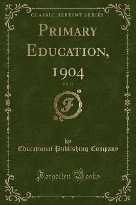 Primary Education, 1904, Vol. 12 (Classic Reprint)