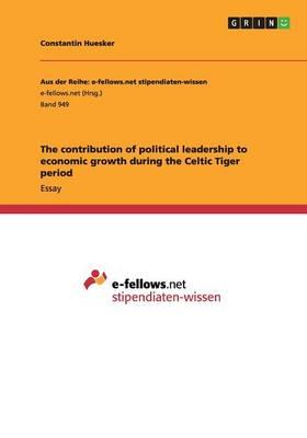 The contribution of political leadership to economic growth during the Celtic Tiger period