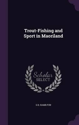 Trout-Fishing and Sport in Maoriland