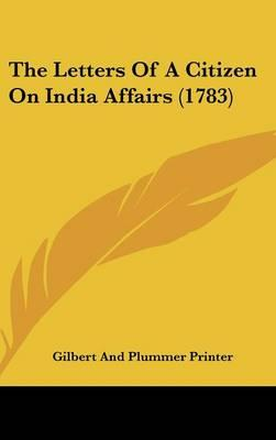 The Letters Of A Citizen On India Affairs (1783)