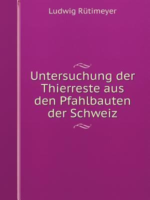 Untersuchung Der Thierreste Aus Den Pfahlbauten Der Schweiz