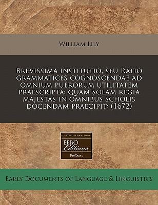 Brevissima Institutio, Seu Ratio Grammatices Cognoscendae Ad Omnium Puerorum Utilitatem Praescripta