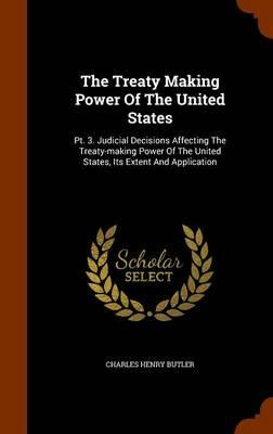 The Treaty Making Power of the United States