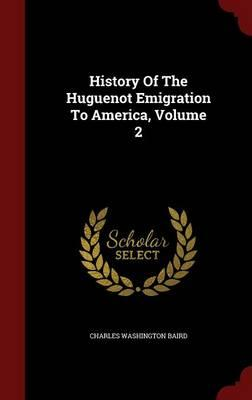 History of the Huguenot Emigration to America; Volume 2