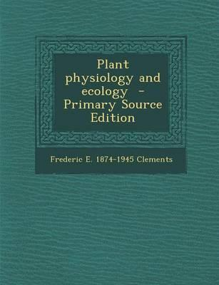 Plant Physiology and Ecology - Primary Source Edition