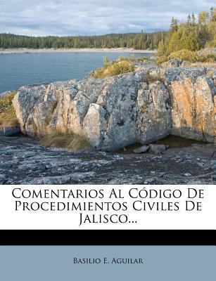 Comentarios Al Codigo de Procedimientos Civiles de Jalisco.