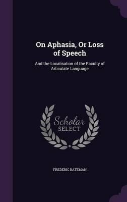 On Aphasia, or Loss of Speech