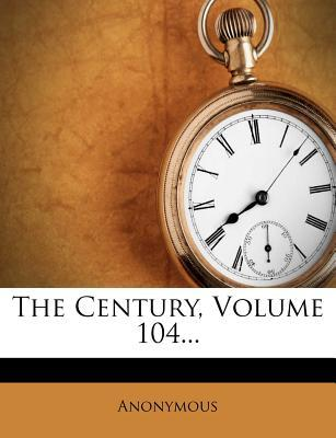 The Century, Volume 104...