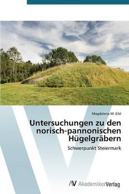Untersuchungen zu den norisch-pannonischen Hügelgräbern