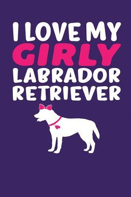 I Love My Girly Labr...