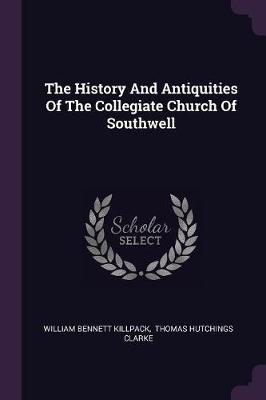 The History and Antiquities of the Collegiate Church of Southwell