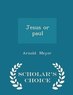 Jesus or Paul - Scholar's Choice Edition