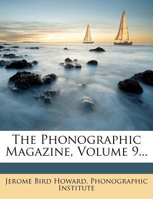 The Phonographic Magazine, Volume 9...