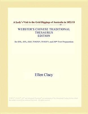 A Lady's Visit to the Gold Diggings of Australia in 1852-53 (Webster's Chinese Traditional Thesaurus Edition)