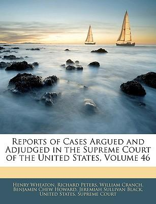 Reports of Cases Argued and Adjudged in the Supreme Court of the United States, Volume 46