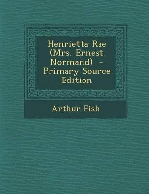 Henrietta Rae (Mrs. Ernest Normand) - Primary Source Edition