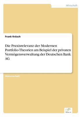 Die Praxisrelevanz der Modernen Portfolio-Theorien am Beispiel der privaten Vermögensverwaltung der Deutschen Bank AG