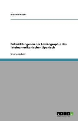 Entwicklungen in der Lexikographie des lateinamerikanischen Spanisch