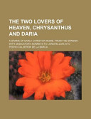 The Two Lovers of Heaven, Chrysanthus and Daria; A Drama of Early Christian Rome. from the Spanish. with Dedicatory Sonnets to Longfellow, Etc