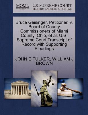 Bruce Geisinger, Petitioner, V. Board of County Commissioners of Miami County, Ohio, et al. U.S. Supreme Court Transcript of Record with Supporting Pl