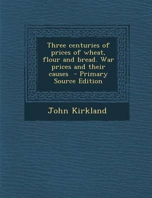 Three Centuries of Prices of Wheat, Flour and Bread. War Prices and Their Causes