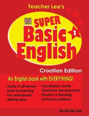 Teacher Lee's Super Basic English 1 - Croatian Edition (British Version)