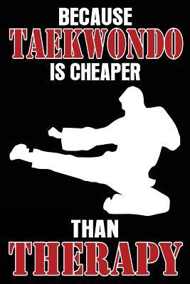 Because Taekwondo is Cheaper Than Therapy