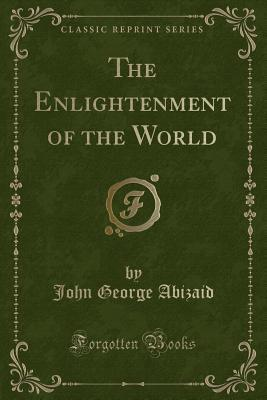 The Enlightenment of the World (Classic Reprint)