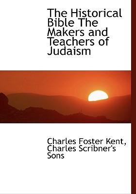Historical Bible the Makers and Teachers of Judaism
