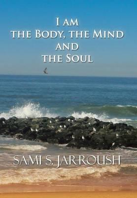 I Am the Body, the Mind and the Soul