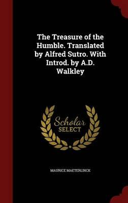 The Treasure of the Humble. Translated by Alfred Sutro. with Introd. by A.D. Walkley