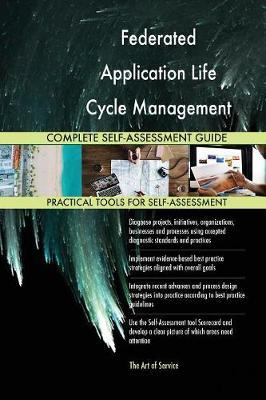Federated Application Life Cycle Management Falm Complete Self-Assessment Guide