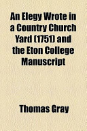 An Elegy Wrote in a Country Church Yard (1751) and the Eton College Manuscript