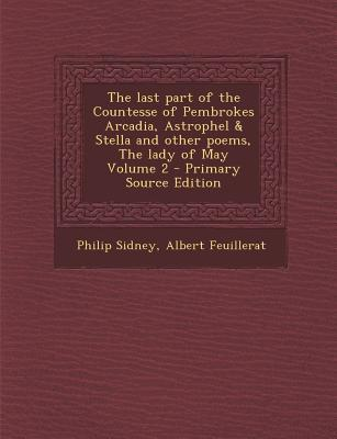 The Last Part of the Countesse of Pembrokes Arcadia, Astrophel & Stella and Other Poems, the Lady of May Volume 2