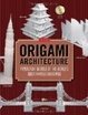 Cover of Origami Architecture: Papercraft Models of the World's Most Famous ...