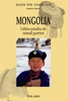 Cover of Mongolia. L'ultimo paradiso dei nomadi guerrieri