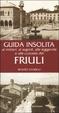 Cover of Guida insolita ai misteri, ai segreti, alle leggende e alle curiosità del Friuli