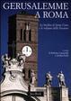Cover of Gerusalemme a Roma. La Basilica di Santa Croce e le reliquie della Passione