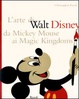 Cover of L' arte di Walt Disney da Mickey Mouse ai Magic Kingdoms