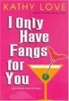 Cover of I Only Have Fangs For You