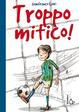 Cover of Troppo mitico!