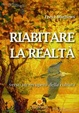 Cover of Riabitare la realtà