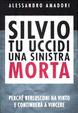 Cover of Silvio tu uccidi una sinistra morta. Perchè Berlusconi ha vinto e continuerà a vincere