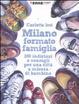 Cover of Milano formato famiglia. 200 indirizzi e consigli per una città a misura di bambino