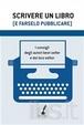 Cover of Scrivere un libro (e farselo pubblicare)