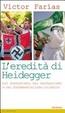 Cover of L' eredità di Heidegger (nel neonazismo, nel neofascismo e nel fondamentalismo islamico)