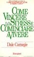 Cover of Come vincere lo stress e cominciare a vivere