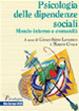 Cover of La psicologia delle dipendenze sociali. Mondo interno e comunità